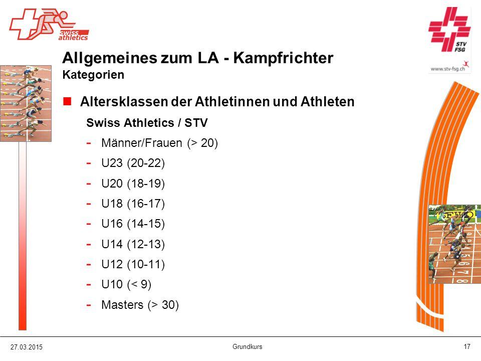 27.03.2015 Grundkurs 17 Allgemeines zum LA - Kampfrichter Kategorien Altersklassen der Athletinnen und Athleten Swiss Athletics / STV - Männer/Frauen