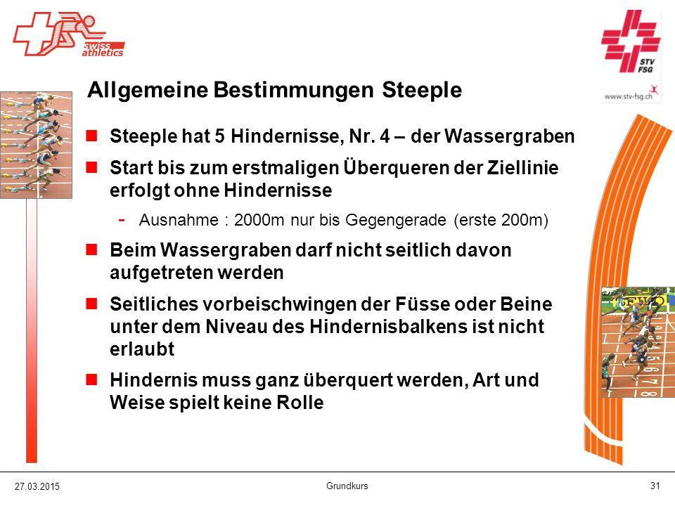 27.03.2015 Grundkurs 31 Allgemeine Bestimmungen Steeple Steeple hat 5 Hindernisse, Nr. 4 – der Wassergraben Start bis zum erstmaligen Überqueren der Z