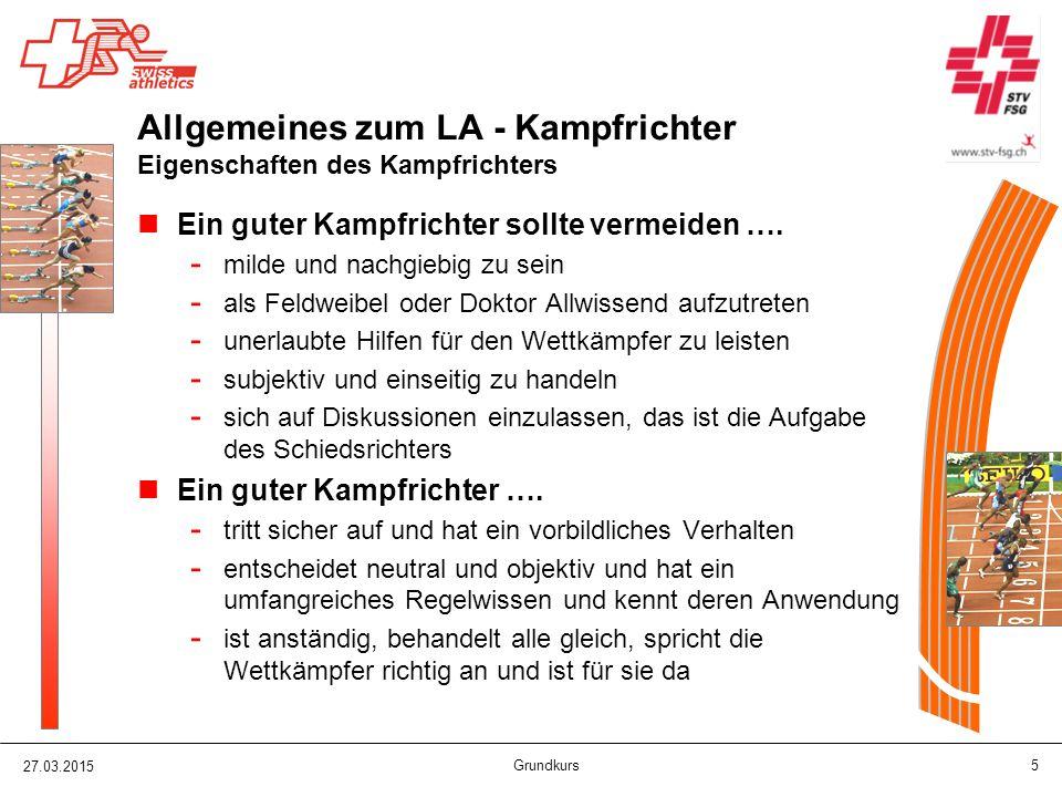 27.03.2015 Grundkurs 5 Allgemeines zum LA - Kampfrichter Eigenschaften des Kampfrichters Ein guter Kampfrichter sollte vermeiden …. - milde und nachgi