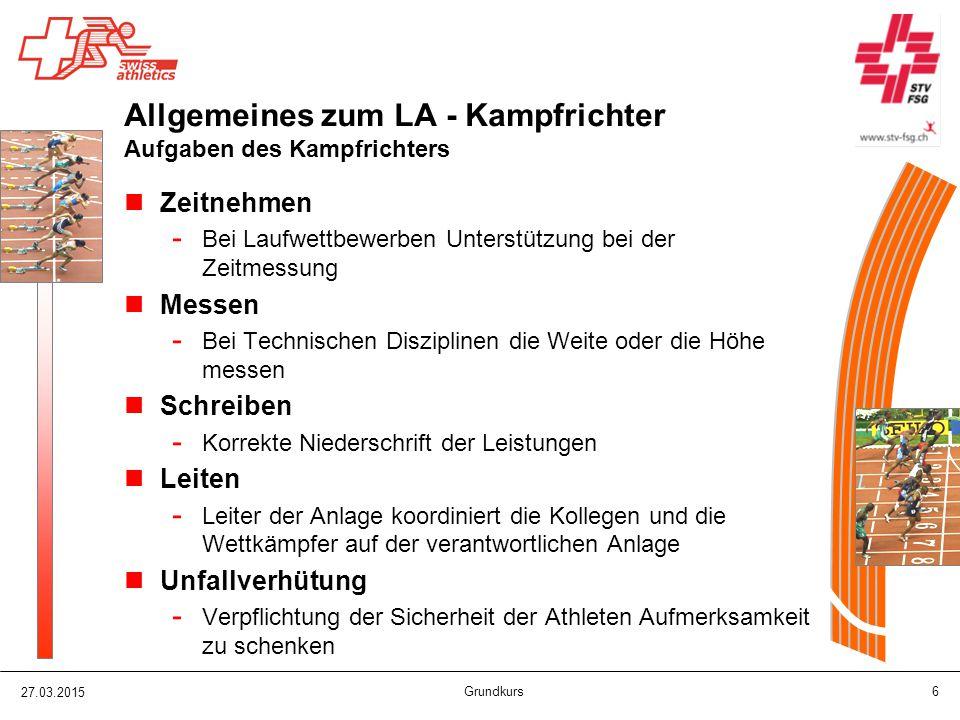 27.03.2015 Grundkurs 17 Allgemeines zum LA - Kampfrichter Kategorien Altersklassen der Athletinnen und Athleten Swiss Athletics / STV - Männer/Frauen (> 20) - U23 (20-22) - U20 (18-19) - U18 (16-17) - U16 (14-15) - U14 (12-13) - U12 (10-11) - U10 (< 9) - Masters (> 30)