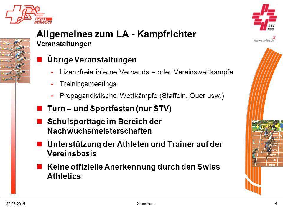 27.03.2015 Grundkurs 10 Allgemeines zum LA - Kampfrichter Aufstiegsmöglichkeiten Starter (Anforderung : mind.