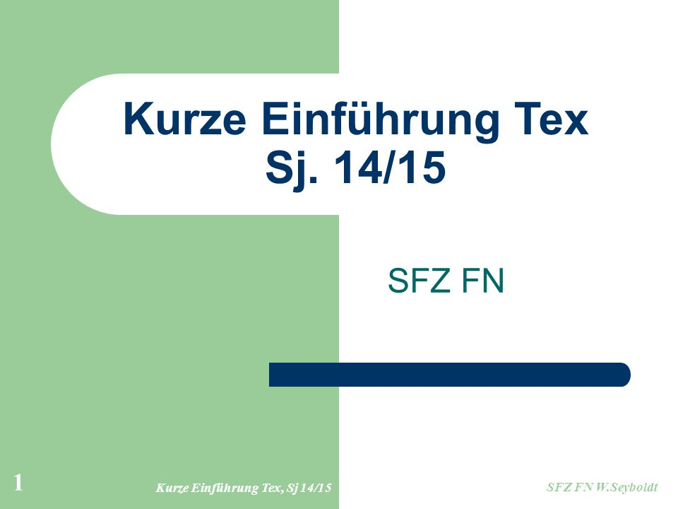 Kurze Einführung Tex, Sj 14/15 SFZ FN W.Seyboldt 1 Kurze Einführung Tex Sj. 14/15 SFZ FN