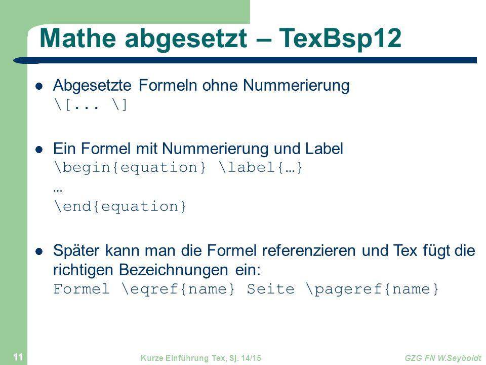 Mathe abgesetzt – TexBsp12 Abgesetzte Formeln ohne Nummerierung \[... \] Ein Formel mit Nummerierung und Label \begin{equation} \label{…} … \end{equat