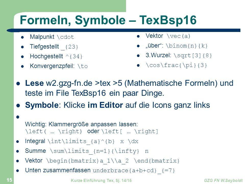 Formeln, Symbole – TexBsp16 Lese w2.gzg-fn.de >tex >5 (Mathematische Formeln) und teste im File TexBsp16 ein paar Dinge. Symbole: Klicke im Editor auf