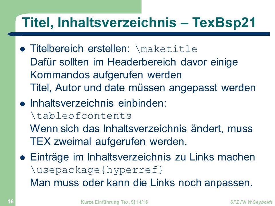 Titel, Inhaltsverzeichnis – TexBsp21 Titelbereich erstellen: \maketitle Dafür sollten im Headerbereich davor einige Kommandos aufgerufen werden Titel,