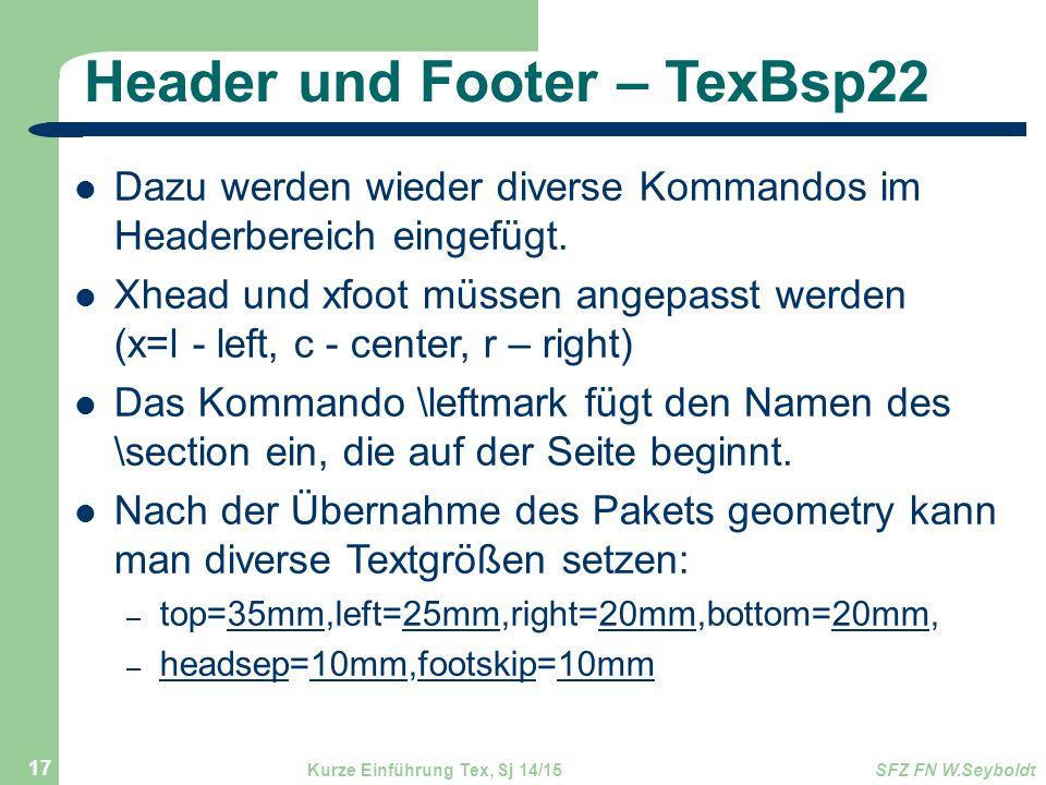 Header und Footer – TexBsp22 Dazu werden wieder diverse Kommandos im Headerbereich eingefügt. Xhead und xfoot müssen angepasst werden (x=l - left, c -