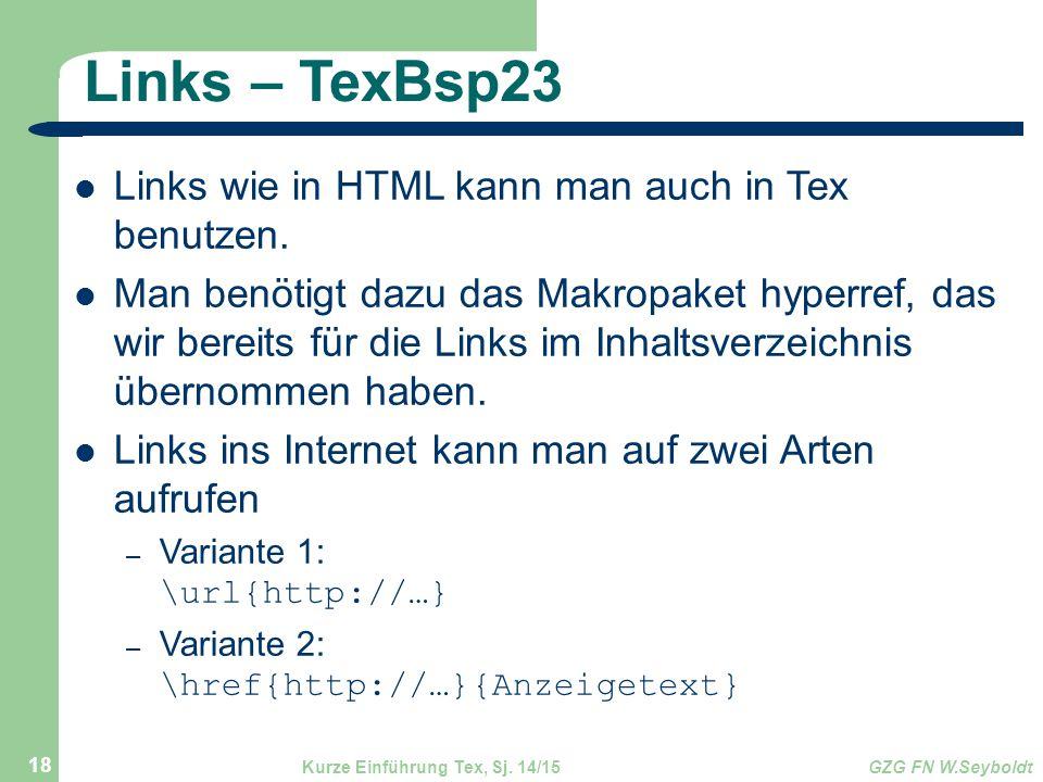 Links – TexBsp23 Links wie in HTML kann man auch in Tex benutzen. Man benötigt dazu das Makropaket hyperref, das wir bereits für die Links im Inhaltsv