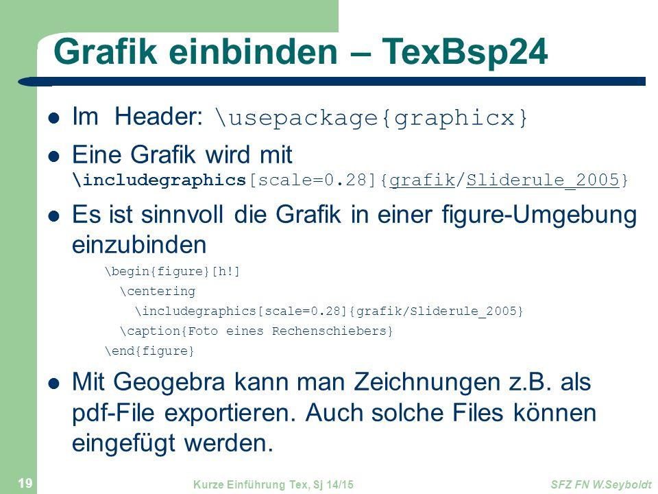 Grafik einbinden – TexBsp24 Im Header: \usepackage{graphicx} Eine Grafik wird mit \includegraphics[scale=0.28]{grafik/Sliderule_2005} Es ist sinnvoll