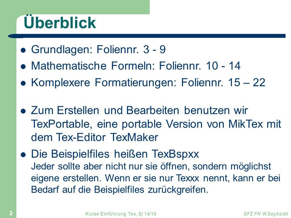 Überblick Grundlagen: Foliennr. 3 - 9 Mathematische Formeln: Foliennr. 10 - 14 Komplexere Formatierungen: Foliennr. 15 – 22 Zum Erstellen und Bearbeit