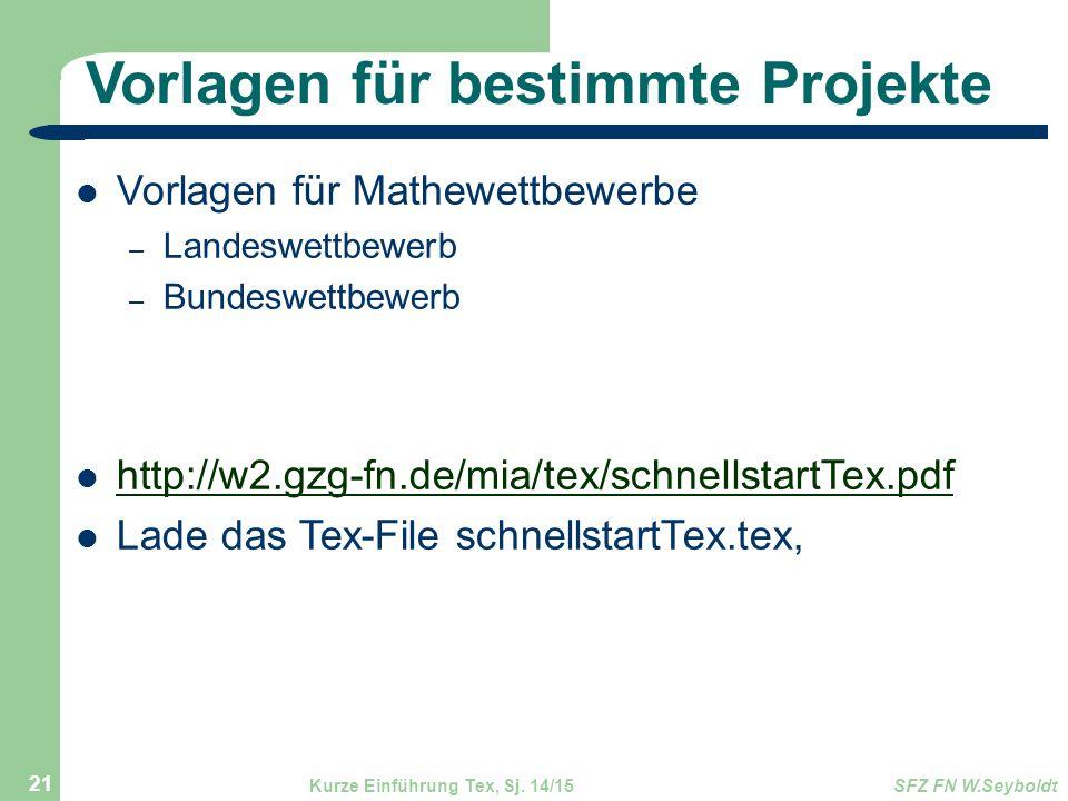 Vorlagen für bestimmte Projekte Vorlagen für Mathewettbewerbe – Landeswettbewerb – Bundeswettbewerb http://w2.gzg-fn.de/mia/tex/schnellstartTex.pdf La