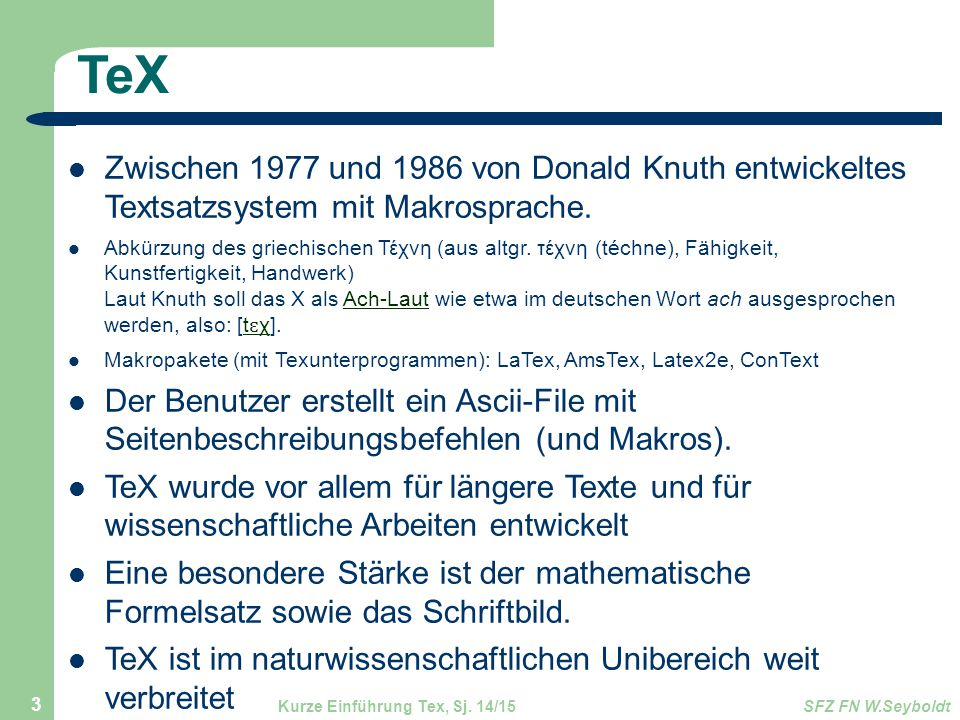 TeX Zwischen 1977 und 1986 von Donald Knuth entwickeltes Textsatzsystem mit Makrosprache. Abkürzung des griechischen Τέχνη (aus altgr. τέχνη (téchne),