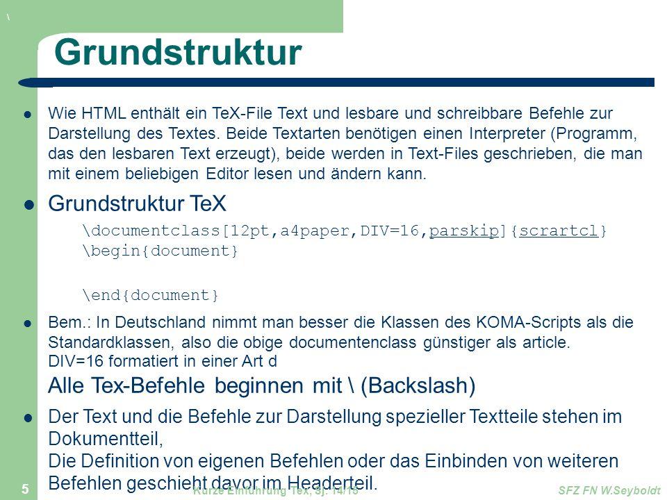 Grundstruktur Wie HTML enthält ein TeX-File Text und lesbare und schreibbare Befehle zur Darstellung des Textes. Beide Textarten benötigen einen Inter