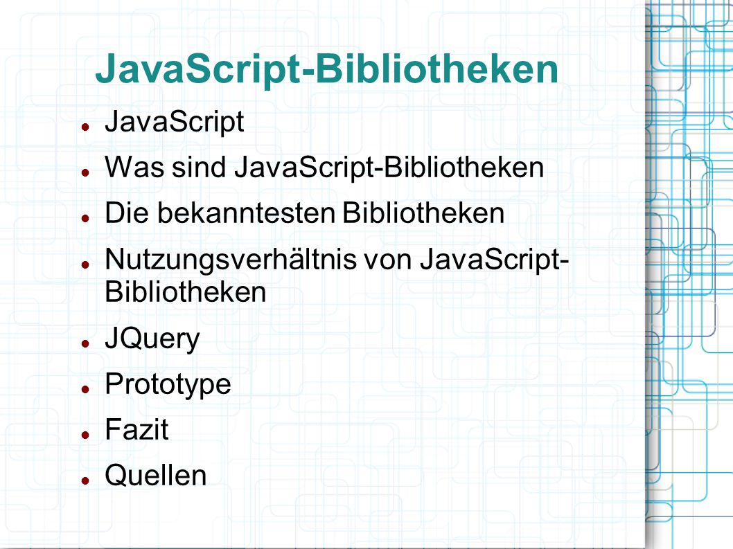 JavaScript-Bibliotheken JavaScript Was sind JavaScript-Bibliotheken Die bekanntesten Bibliotheken Nutzungsverhältnis von JavaScript- Bibliotheken JQue