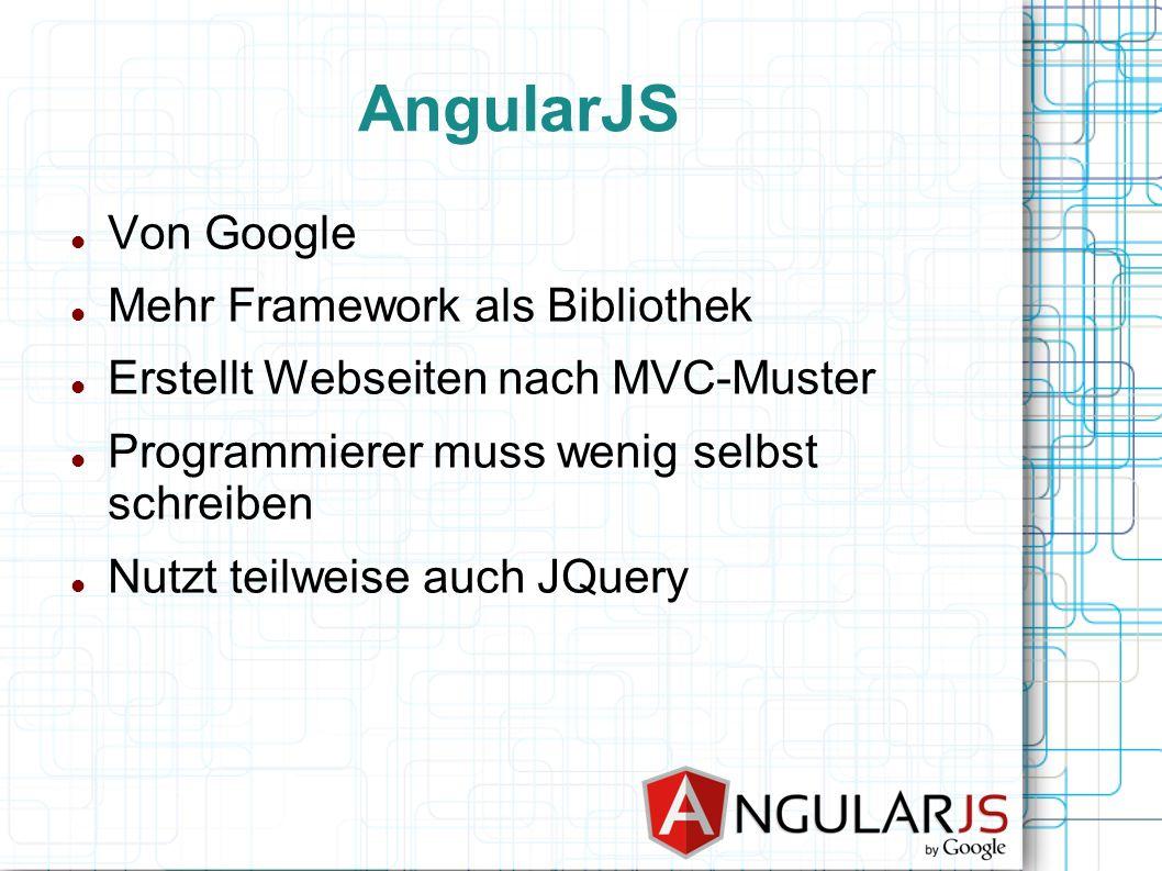 AngularJS Von Google Mehr Framework als Bibliothek Erstellt Webseiten nach MVC-Muster Programmierer muss wenig selbst schreiben Nutzt teilweise auch J