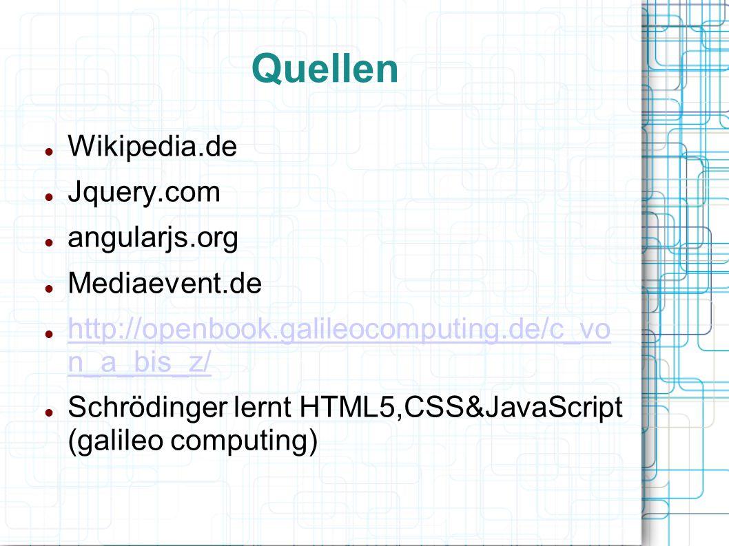 Quellen Wikipedia.de Jquery.com angularjs.org Mediaevent.de http://openbook.galileocomputing.de/c_vo n_a_bis_z/ http://openbook.galileocomputing.de/c_