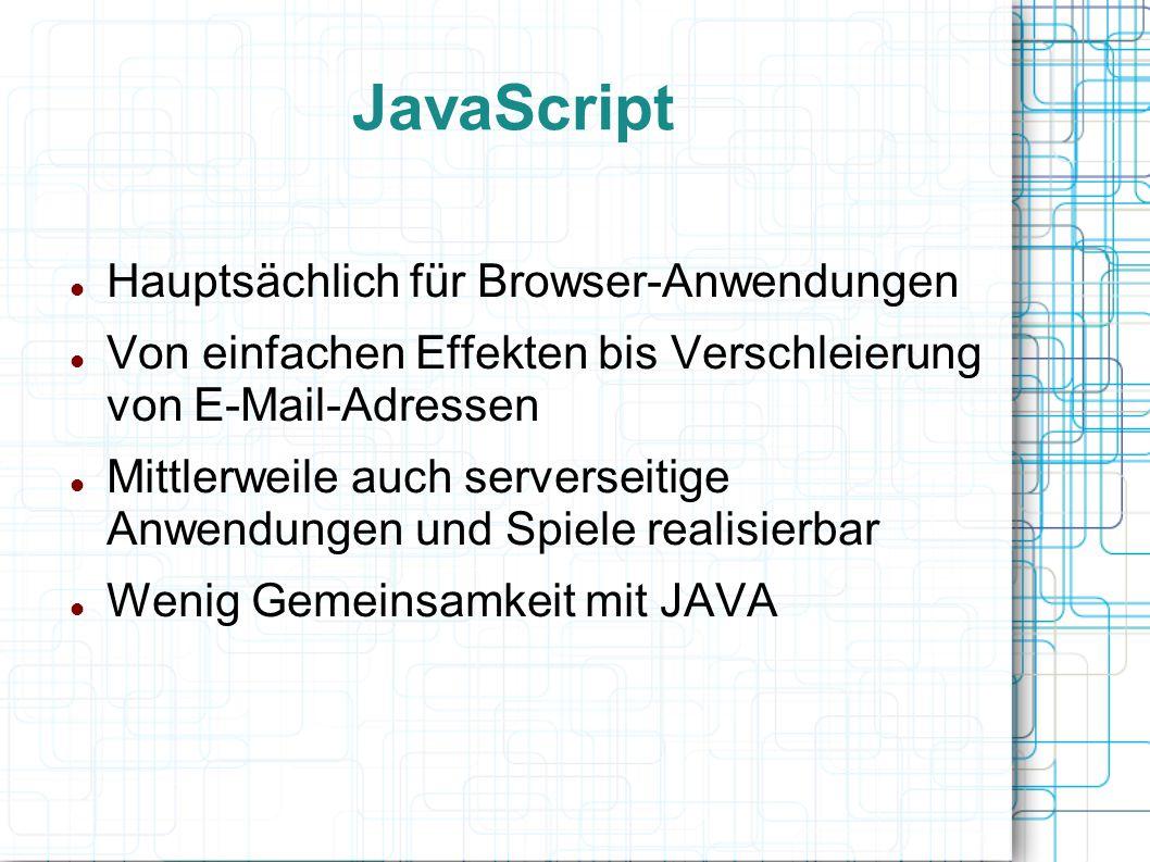 JavaScript Hauptsächlich für Browser-Anwendungen Von einfachen Effekten bis Verschleierung von E-Mail-Adressen Mittlerweile auch serverseitige Anwendu