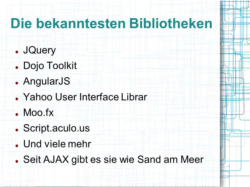 Die bekanntesten Bibliotheken JQuery Dojo Toolkit AngularJS Yahoo User Interface Librar Moo.fx Script.aculo.us Und viele mehr Seit AJAX gibt es sie wi