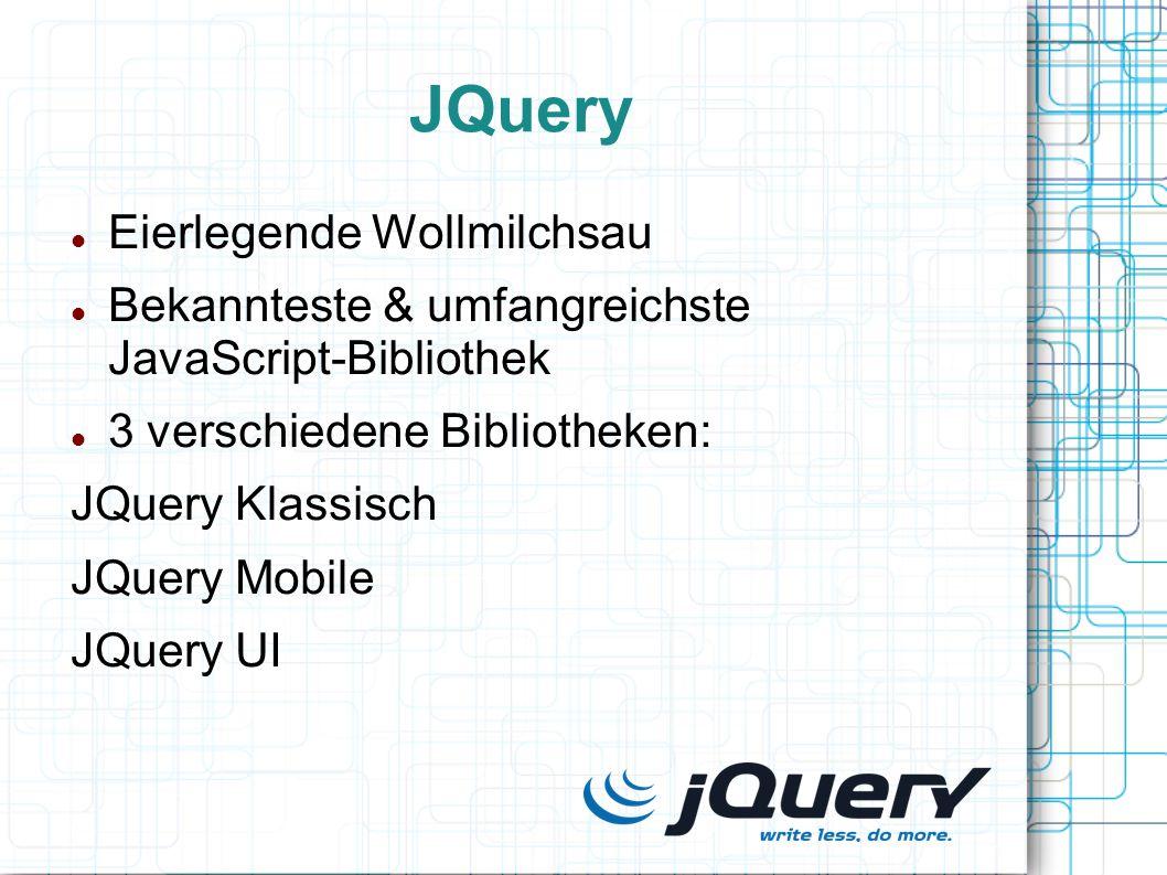 JQuery Eierlegende Wollmilchsau Bekannteste & umfangreichste JavaScript-Bibliothek 3 verschiedene Bibliotheken: JQuery Klassisch JQuery Mobile JQuery