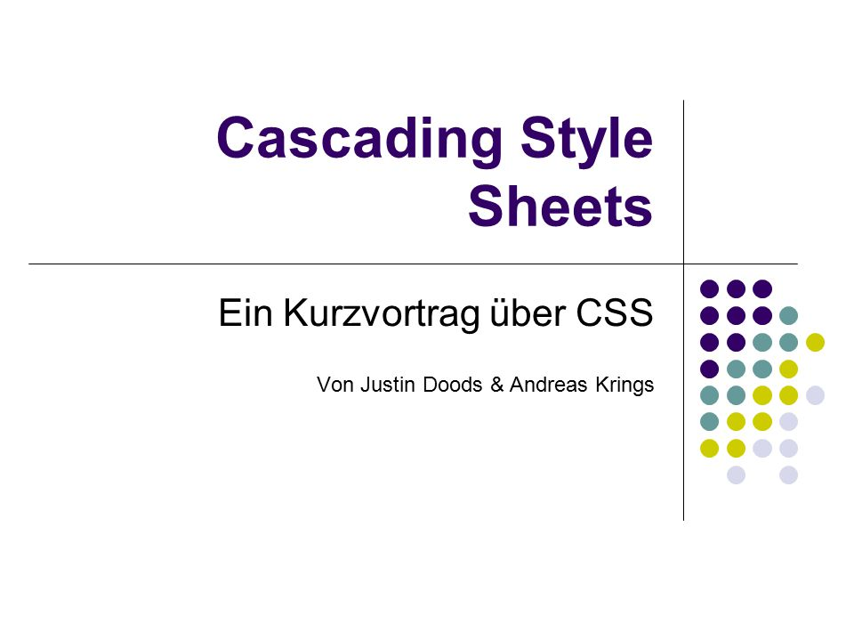 Cascading Style Sheets Ein Kurzvortrag über CSS Von Justin Doods & Andreas Krings