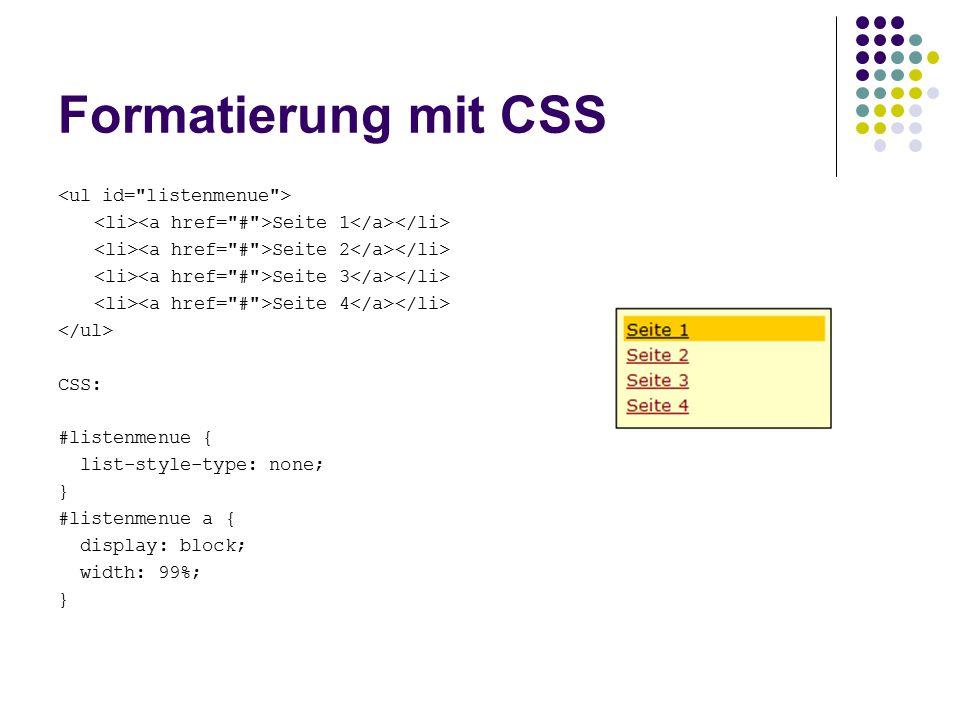 Formatierung mit CSS Seite 1 Seite 2 Seite 3 Seite 4 CSS: #listenmenue { list-style-type: none; } #listenmenue a { display: block; width: 99%; }