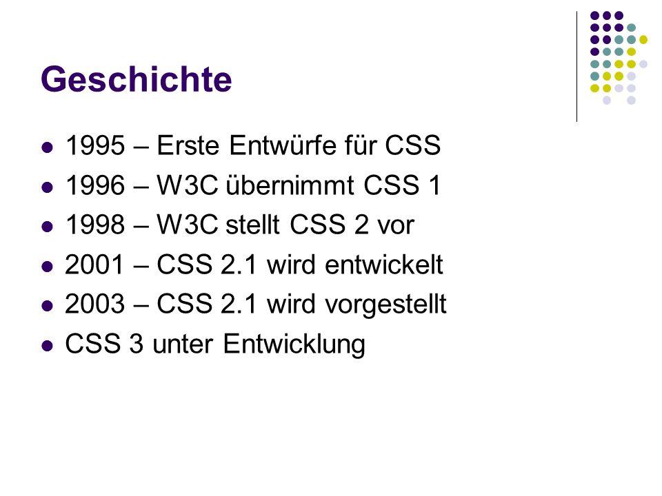 Geschichte 1995 – Erste Entwürfe für CSS 1996 – W3C übernimmt CSS 1 1998 – W3C stellt CSS 2 vor 2001 – CSS 2.1 wird entwickelt 2003 – CSS 2.1 wird vorgestellt CSS 3 unter Entwicklung