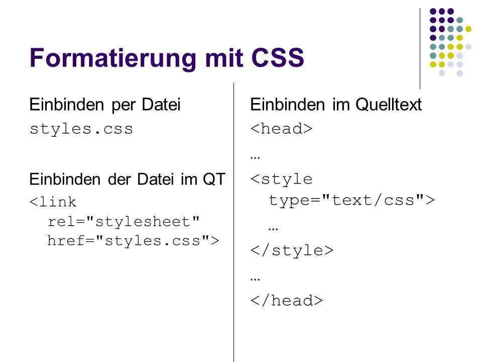 Formatierung mit CSS Einbinden per Datei styles.css Einbinden der Datei im QT Einbinden im Quelltext … … …