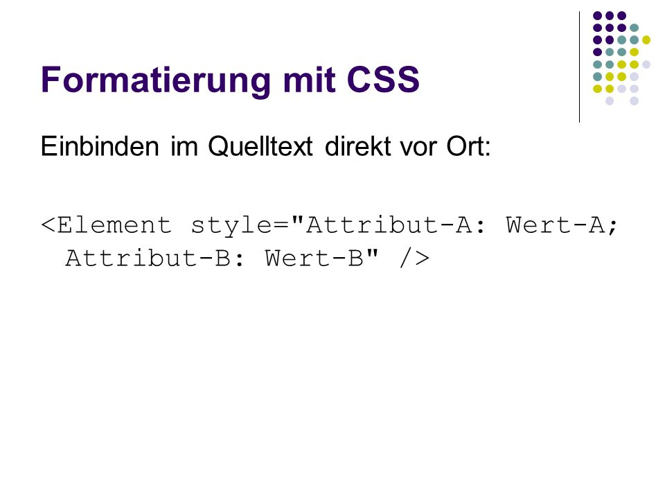 Formatierung mit CSS Einbinden im Quelltext direkt vor Ort: