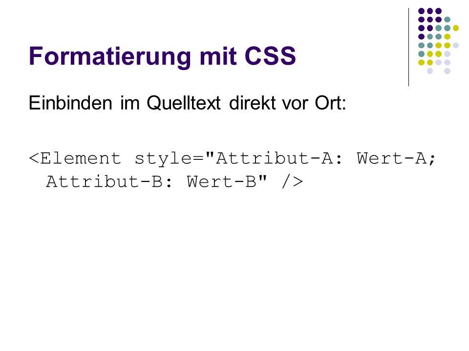 Formatierung mit CSS body { background-color: #00FF00; color: #FF0000; } h1 { color: #0000FF; }