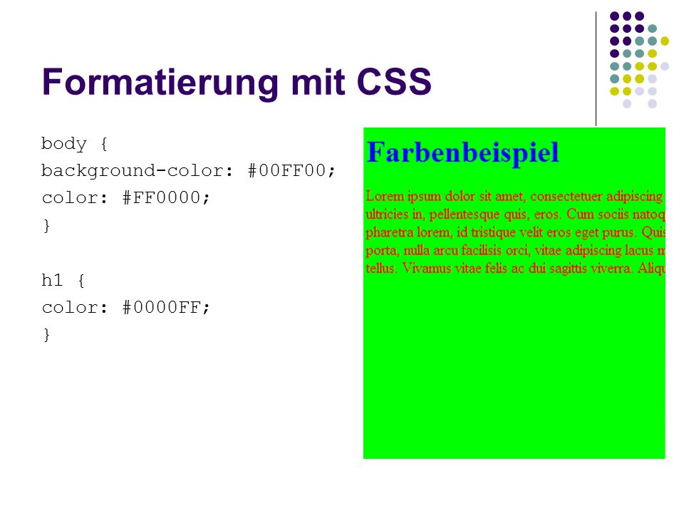 Formatierung mit CSS body { background-color: #00FF00; color: #FF0000; } h1 { color: #0000FF; }