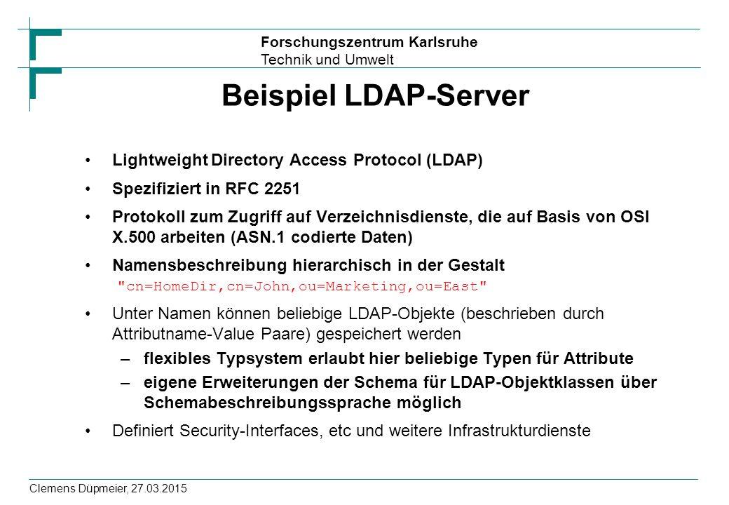 Forschungszentrum Karlsruhe Technik und Umwelt Clemens Düpmeier, 27.03.2015 Beispiel LDAP-Server Lightweight Directory Access Protocol (LDAP) Spezifiz
