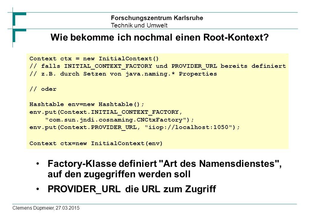 Forschungszentrum Karlsruhe Technik und Umwelt Clemens Düpmeier, 27.03.2015 Wie bekomme ich nochmal einen Root-Kontext? Factory-Klasse definiert