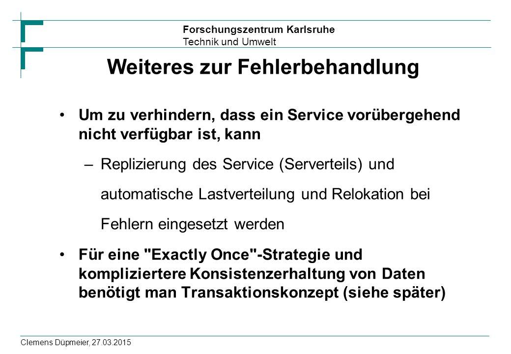 Forschungszentrum Karlsruhe Technik und Umwelt Clemens Düpmeier, 27.03.2015 Weiteres zur Fehlerbehandlung Um zu verhindern, dass ein Service vorüberge