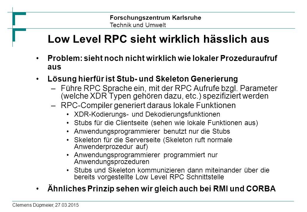 Forschungszentrum Karlsruhe Technik und Umwelt Clemens Düpmeier, 27.03.2015 Low Level RPC sieht wirklich hässlich aus Problem: sieht noch nicht wirkli