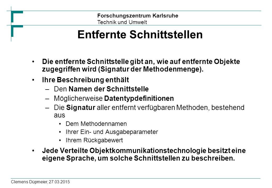 Forschungszentrum Karlsruhe Technik und Umwelt Clemens Düpmeier, 27.03.2015 Entfernte Schnittstellen Die entfernte Schnittstelle gibt an, wie auf entf