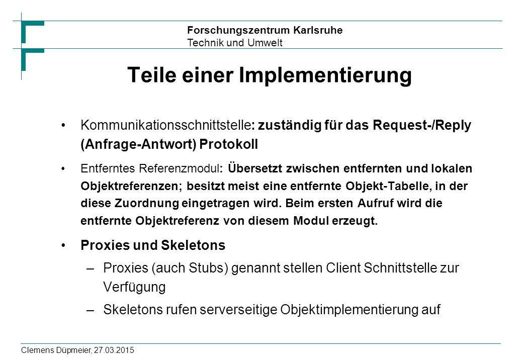 Forschungszentrum Karlsruhe Technik und Umwelt Clemens Düpmeier, 27.03.2015 Teile einer Implementierung Kommunikationsschnittstelle: zuständig für das