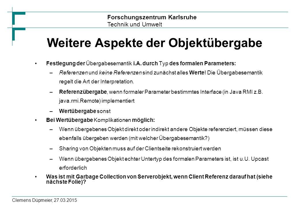 Forschungszentrum Karlsruhe Technik und Umwelt Clemens Düpmeier, 27.03.2015 Weitere Aspekte der Objektübergabe Festlegung der Übergabesemantik i.A. du