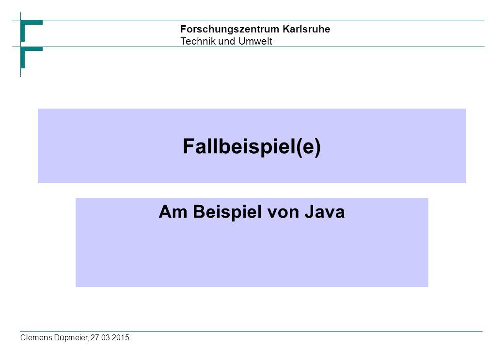 Forschungszentrum Karlsruhe Technik und Umwelt Clemens Düpmeier, 27.03.2015 Fallbeispiel(e) Am Beispiel von Java