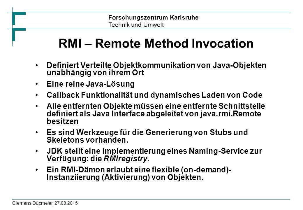 Forschungszentrum Karlsruhe Technik und Umwelt Clemens Düpmeier, 27.03.2015 RMI – Remote Method Invocation Definiert Verteilte Objektkommunikation von