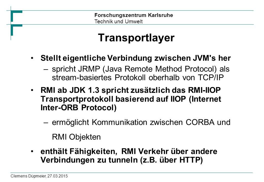 Forschungszentrum Karlsruhe Technik und Umwelt Clemens Düpmeier, 27.03.2015 Transportlayer Stellt eigentliche Verbindung zwischen JVM's her –spricht J