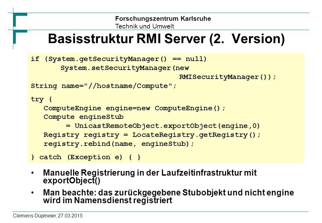 Forschungszentrum Karlsruhe Technik und Umwelt Clemens Düpmeier, 27.03.2015 Basisstruktur RMI Server (2. Version) Manuelle Registrierung in der Laufze