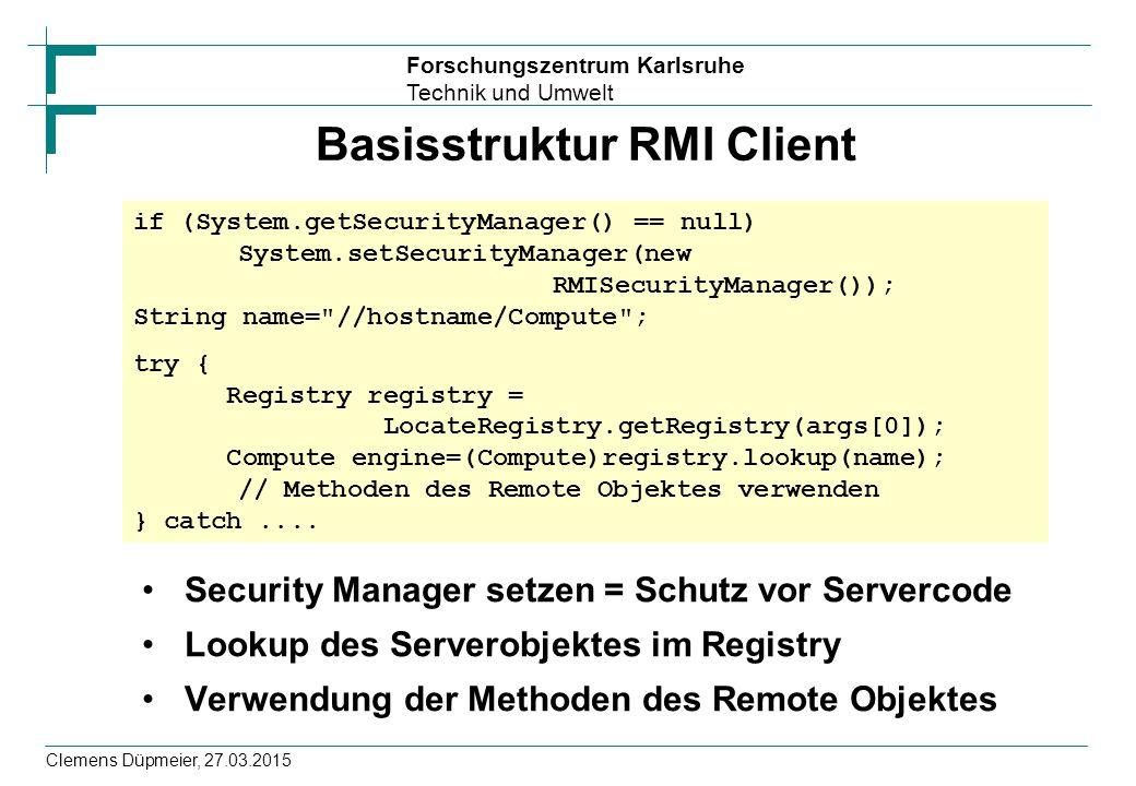 Forschungszentrum Karlsruhe Technik und Umwelt Clemens Düpmeier, 27.03.2015 Basisstruktur RMI Client Security Manager setzen = Schutz vor Servercode L