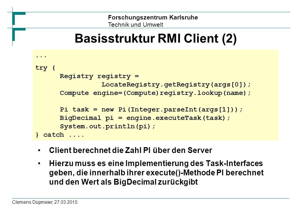 Forschungszentrum Karlsruhe Technik und Umwelt Clemens Düpmeier, 27.03.2015 Basisstruktur RMI Client (2) Client berechnet die Zahl PI über den Server