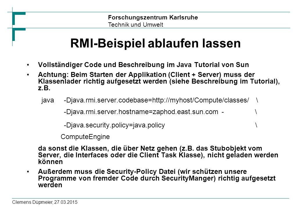 Forschungszentrum Karlsruhe Technik und Umwelt Clemens Düpmeier, 27.03.2015 RMI-Beispiel ablaufen lassen Vollständiger Code und Beschreibung im Java T