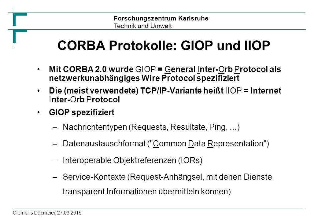 Forschungszentrum Karlsruhe Technik und Umwelt Clemens Düpmeier, 27.03.2015 CORBA Protokolle: GIOP und IIOP Mit CORBA 2.0 wurde GIOP = General Inter-O