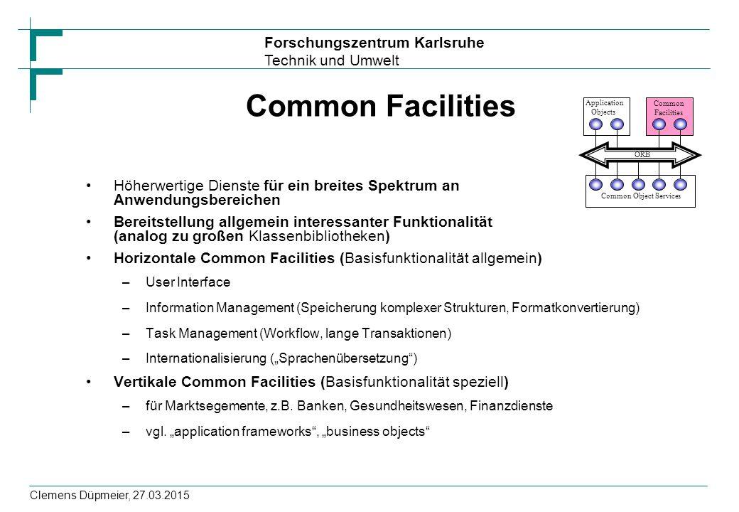 Forschungszentrum Karlsruhe Technik und Umwelt Clemens Düpmeier, 27.03.2015 Common Facilities Höherwertige Dienste für ein breites Spektrum an Anwendu