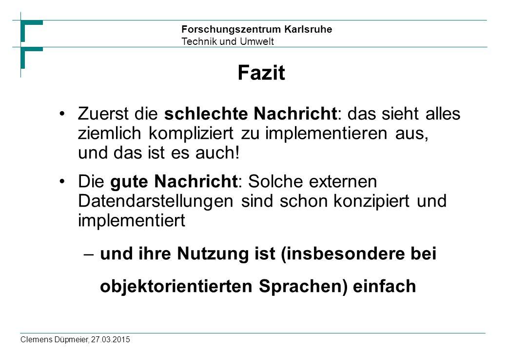 Forschungszentrum Karlsruhe Technik und Umwelt Clemens Düpmeier, 27.03.2015 Fazit Zuerst die schlechte Nachricht: das sieht alles ziemlich kompliziert