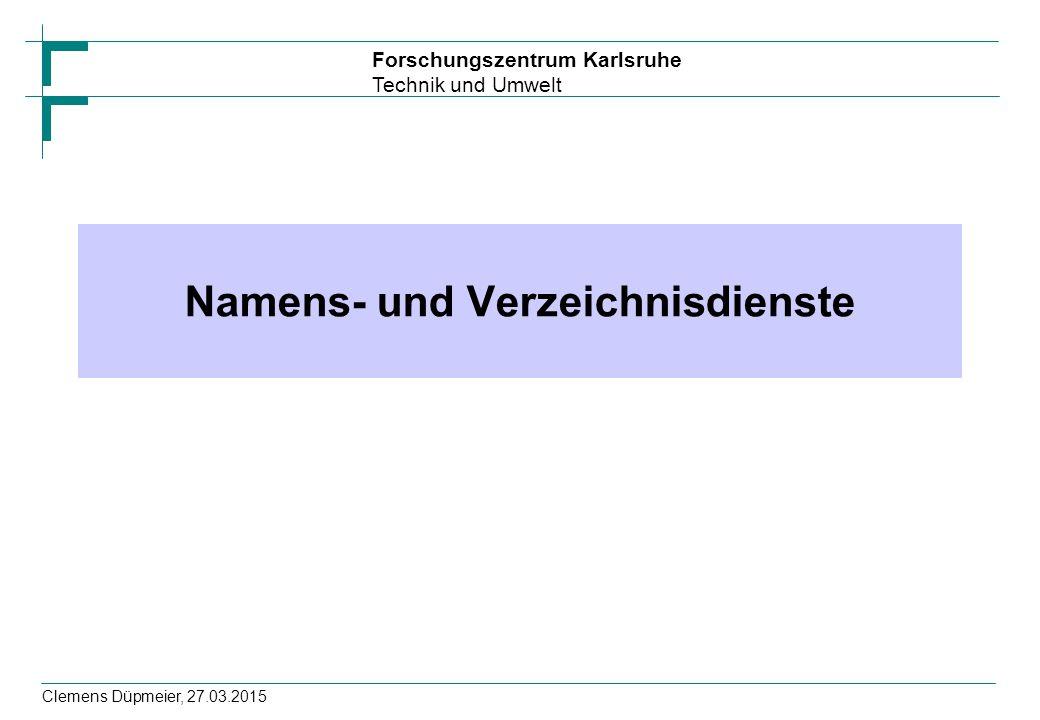 Forschungszentrum Karlsruhe Technik und Umwelt Clemens Düpmeier, 27.03.2015 Namens- und Verzeichnisdienste