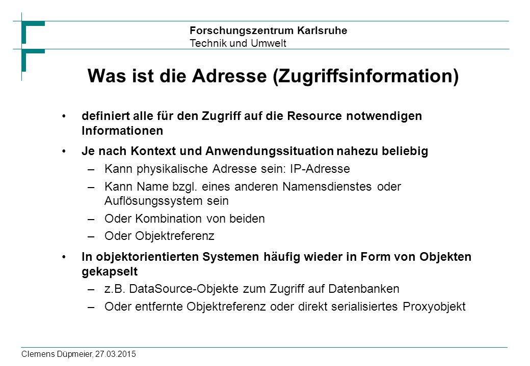 Forschungszentrum Karlsruhe Technik und Umwelt Clemens Düpmeier, 27.03.2015 Was ist die Adresse (Zugriffsinformation) definiert alle für den Zugriff a