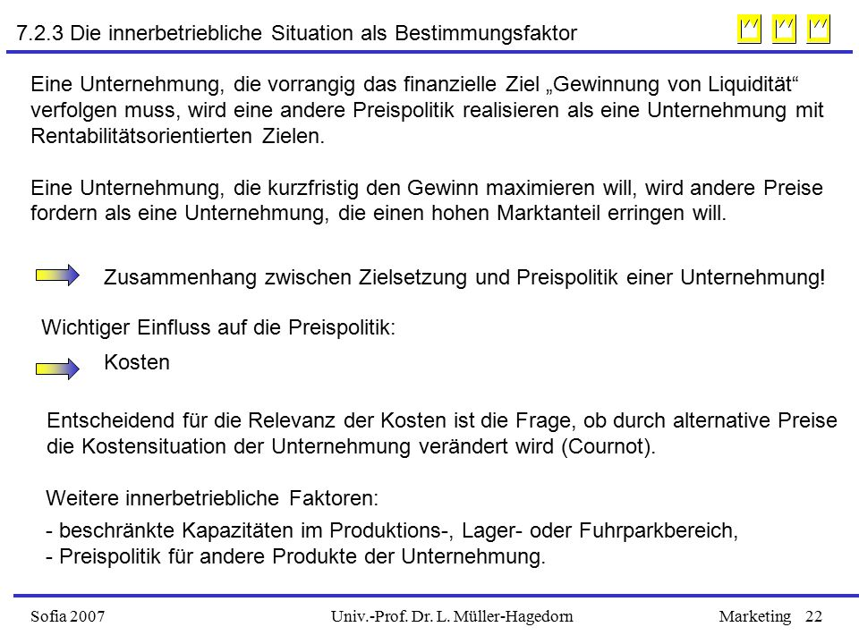 Univ.-Prof. Dr. L. Müller-HagedornSofia 2007Marketing22 7.2.3 Die innerbetriebliche Situation als Bestimmungsfaktor Eine Unternehmung, die vorrangig d