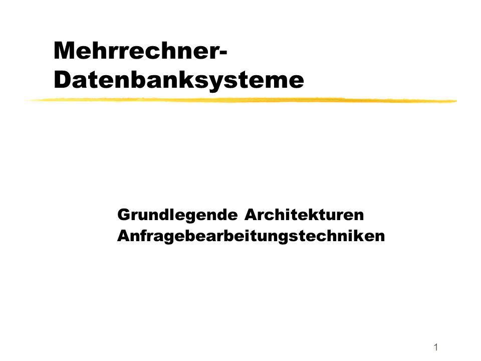 1 Mehrrechner- Datenbanksysteme Grundlegende Architekturen Anfragebearbeitungstechniken